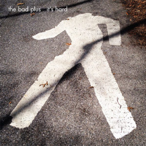 It's Hard (The Bad Plus)
